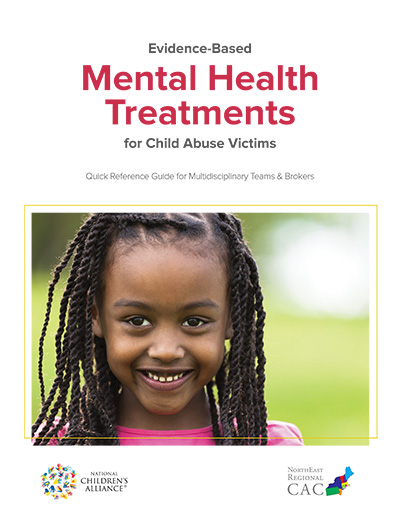 "Click here to view ""Evidence-Based Mental Health Treatments for Child Abuse Victims: A Comprehensive Guide for Multidisciplinary Teams and Brokers"""